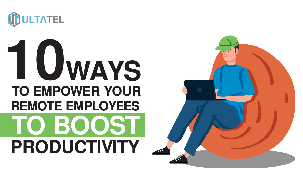 10 Ways To Empower Your Remote Employees To Boost Productivity