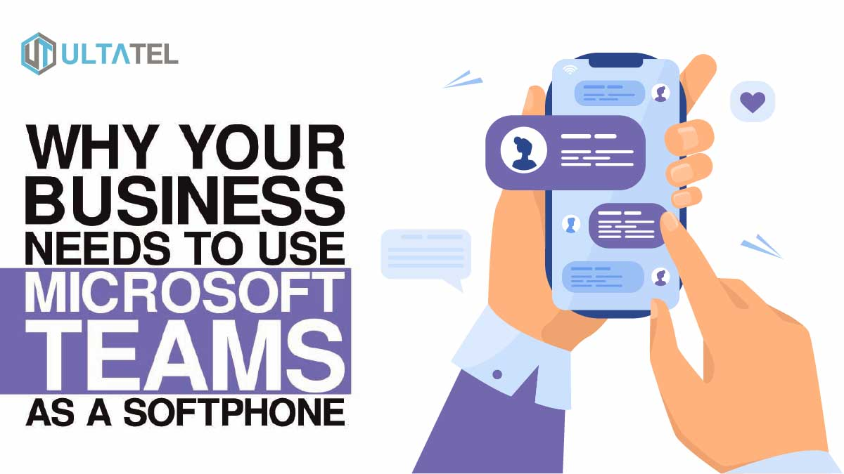 Why Your Business Needs to use Microsoft Teams as a Softphone