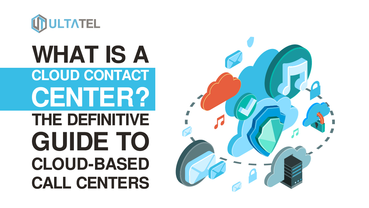 What is a Cloud Contact Center? The Definitive Guide to Cloud-Based Contact Centers