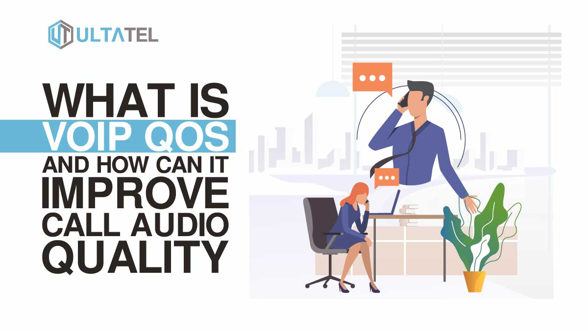 What is VoIP QoS, and How Can It Improve Call Audio Quality?
