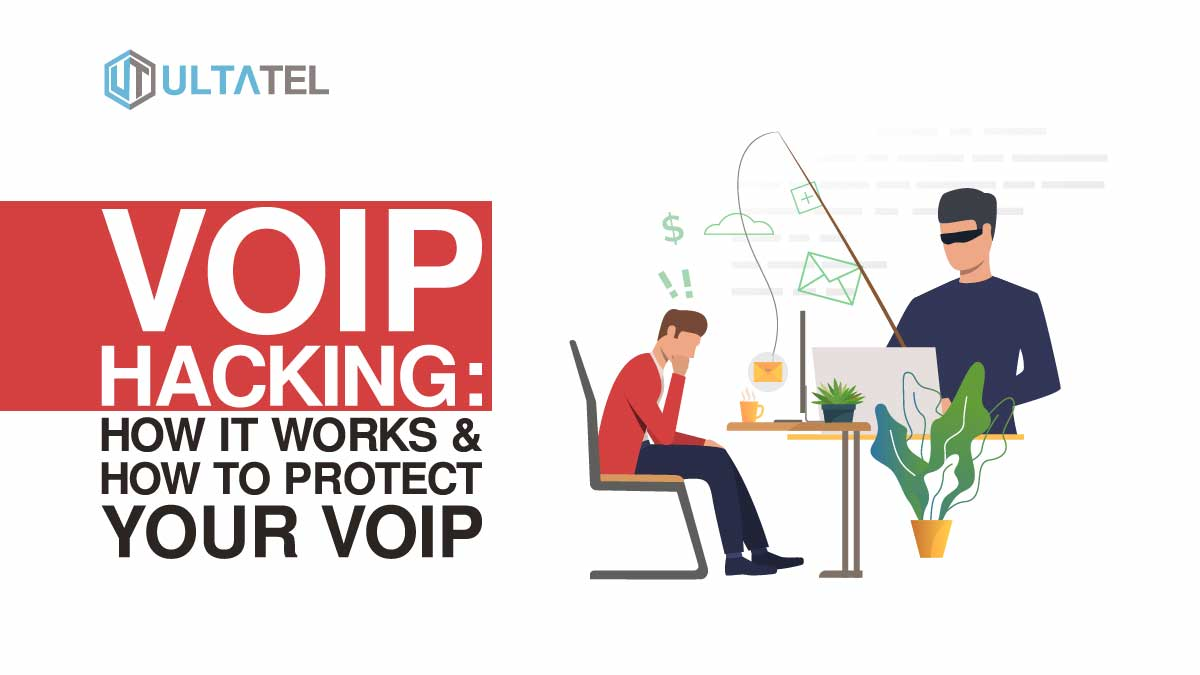 VoIP Hacking: How It Works & How to Protect Your VoIP System