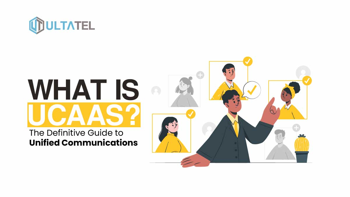 What is UCaaS? The Definitive Guide to Unified Communications